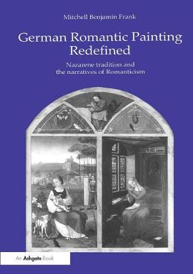 German Romantic Painting Redefined: Nazarene Tradition and the Narratives of Romanticism