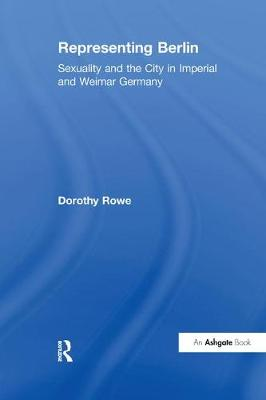 Representing Berlin: Sexuality and the City in Imperial and Weimar Germany