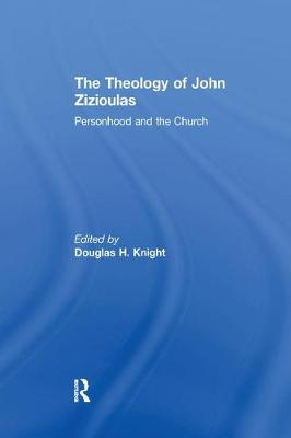 The Theology of John Zizioulas: Personhood and the Church