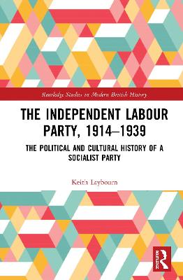 The Independent Labour Party, 1914-1939: The Political and Cultural History of a Socialist Party