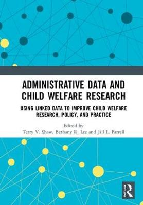 Administrative Data and Child Welfare Research: Using Linked Data to Improve Child Welfare Research, Policy, and Practice
