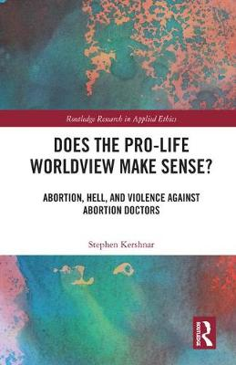 Does the Pro-Life Worldview Make Sense?: Abortion, Hell, and Violence Against Abortion Doctors