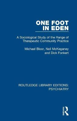 One Foot in Eden: A Sociological Study of the Range of Therapeutic Community Practice