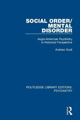 Social Order/Mental Disorder: Anglo-American Psychiatry in Historical Perspective