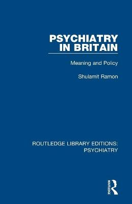 Psychiatry in Britain: Meaning and Policy
