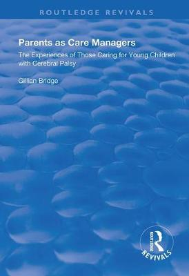 Parents as Care Managers: The Experiences of Those Caring for Young Children with Cerebral Palsy