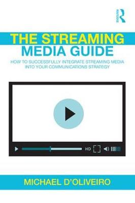 The Streaming Media Guide: How to Successfully Integrate Streaming Media Into Your Communications Strategy