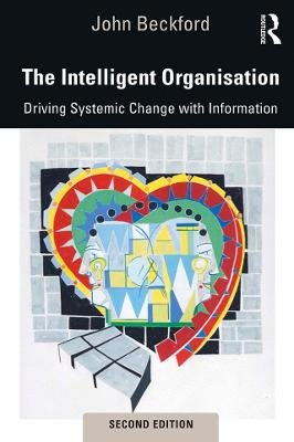 The Intelligent Organisation: Driving Systemic Change with Information