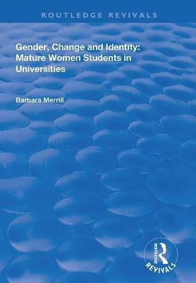 Gender, Change and Identity: Mature Women Students in Universities