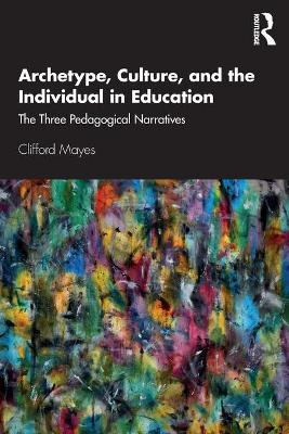 Archetype, Culture, and the Individual in Education: The Three Pedagogical Narratives
