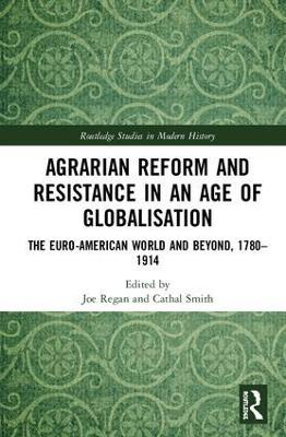 Agrarian Reform and Resistance in an Age of Globalisation: The Euro-American World and Beyond, 1780-1914