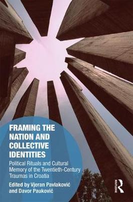 Framing the Nation and Collective Identities: Political Rituals and Cultural Memory of the Twentieth-Century Traumas in Croatia