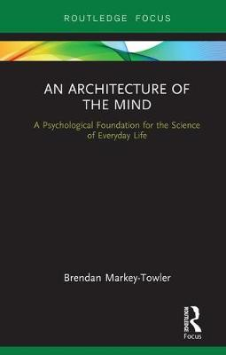 An Architecture of the Mind: A Psychological Foundation for the Science of Everyday Life