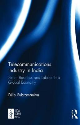 Telecommunications Industry in India: State, Business and Labour in a Global Economy