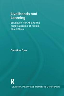 Livelihoods and Learning: Education For All and the marginalisation of mobile pastoralists