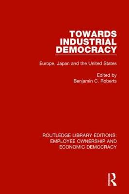 Towards Industrial Democracy: Europe, Japan and the United States