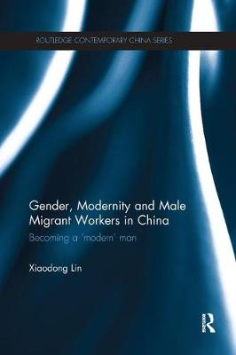 Gender, Modernity and Male Migrant Workers in China: Becoming a 'Modern' Man