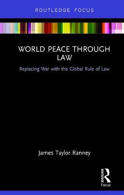 World Peace Through Law: Replacing War with the Global Rule of Law
