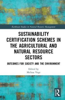 Sustainability Certification Schemes in the Agricultural and Natural Resource Sectors: Outcomes for Society and the Environment
