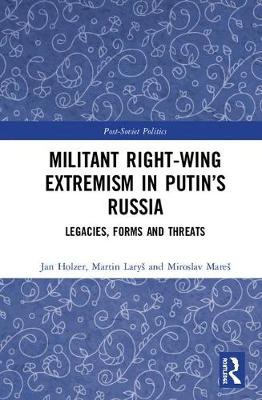 Militant Right-Wing Extremism in Putin's Russia: Legacies, Forms and Threats