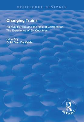 Changing Trains: Railway Reform and the Role of Competition: The Experience of Six Countries