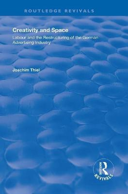Creativity and Space: Labour and the Restructuring of the German Advertising Industry