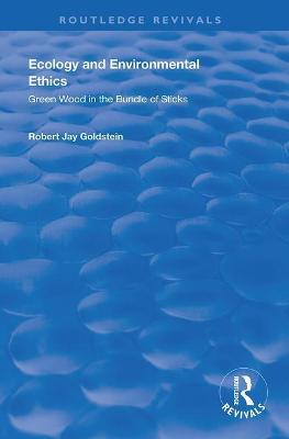 Ecology and Environmental Ethics: Green Wood in the Bundle of Sticks