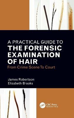 A Practical Guide To The Forensic Examination Of Hair: From Crime Scene To Court: From Crime Scene To Court