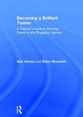 Becoming a Brilliant Trainer: A Teacher's Guide to Running Sessions and Engaging Learners