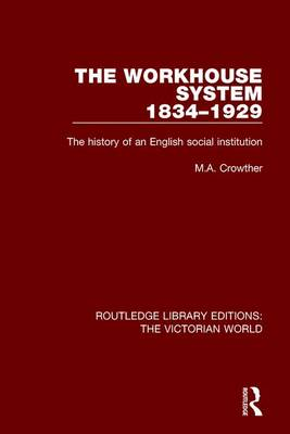 The Workhouse System 1834-1929: The History of an English Social Institution