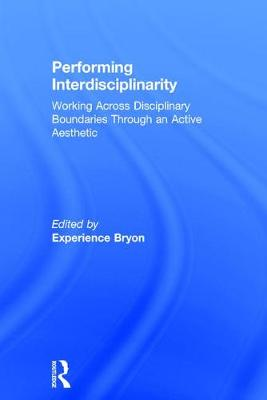 Performing Interdisciplinarity: Working Across Disciplinary Boundaries Through an Active Aesthetic