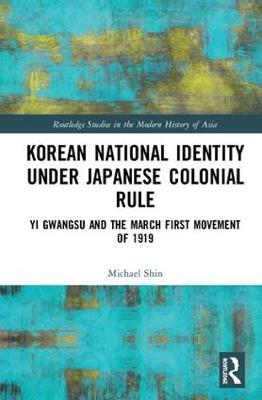 Korean National Identity under Japanese Colonial Rule: Yi Gwangsu and the March First Movement of 1919