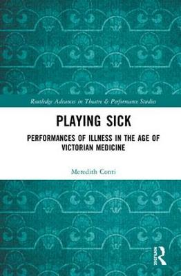 Playing Sick: Performances of Illness in the Age of Victorian Medicine