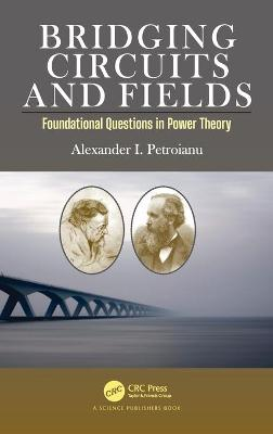Bridging Circuits And Fields: Foundational Questions in Power Theory