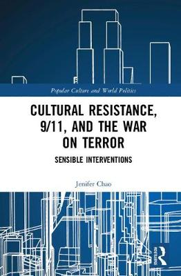 Cultural Resistance, 9/11, and the War on Terror: Sensible Interventions