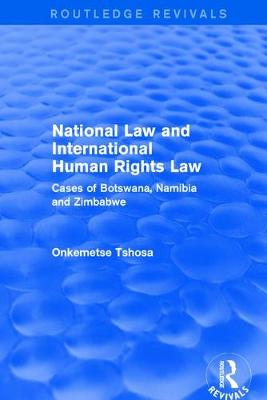 National Law and International Human Rights Law: Cases of Botswana, Namibia and Zimbabwe: Cases of Botswana, Namibia and Zimbabwe