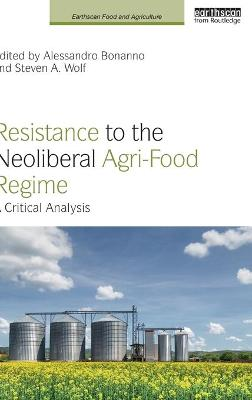 Resistance to the Neoliberal Agri-Food Regime: A Critical Analysis