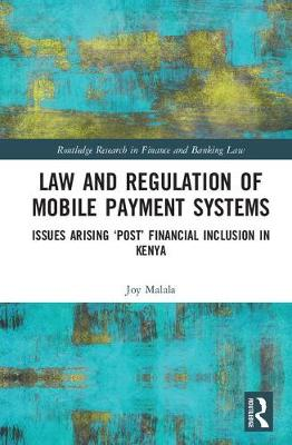 Law and Regulation of Mobile Payment Systems: Issues arising `post' financial inclusion in Kenya