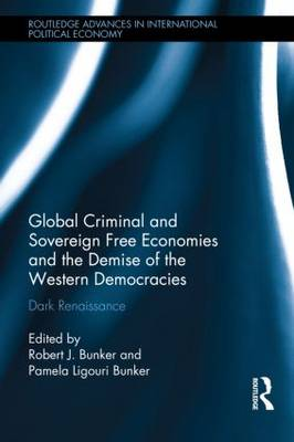 Global Criminal and Sovereign Free Economies and the Demise of the Western Democracies: Dark Renaissance