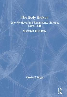 The Body Broken: Late Medieval and Renaissance Europe, 1300-1525