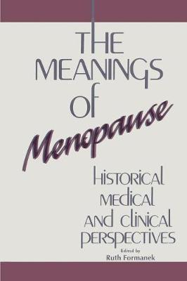 The Meanings of Menopause: Historical, Medical, and Cultural Perspectives