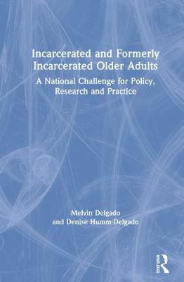 Incarcerated and Formerly Incarcerated Older Adults: A National Challenge for Policy, Research, and Practice