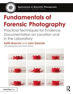 Fundamentals of Forensic Photography: Practical Techniques for Evidence Documentation on Location and in the Laboratory