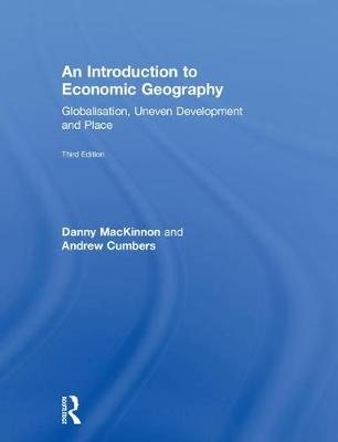 An Introduction to Economic Geography: Globalisation, Uneven Development and Place