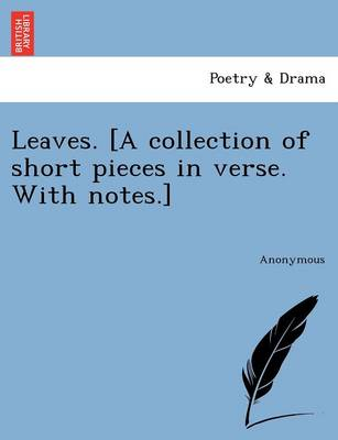 Leaves. [A Collection of Short Pieces in Verse. with Notes.]