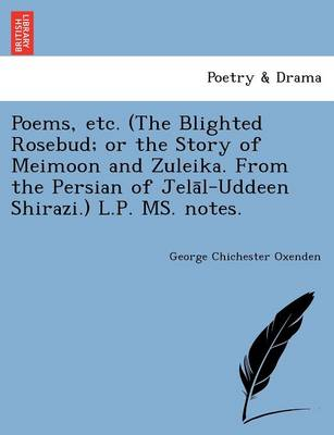 Poems, Etc. (the Blighted Rosebud; Or the Story of Meimoon and Zuleika. from the Persian of Jela L-Uddeen Shirazi.) L.P. Ms. Notes.