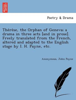 The Re Se, the Orphan of Geneva; A Drama in Three Acts [And in Prose]. Freely Translated from the French, Altered and Adapted to the English Stage by I. H. Payne, Etc.