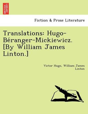 Translations: Hugo-Be Ranger-Mickiewicz. [By William James Linton.]