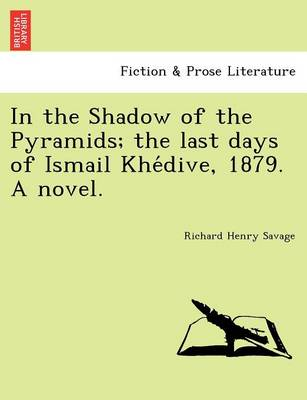 In the Shadow of the Pyramids; The Last Days of Ismail Khe Dive, 1879. a Novel.