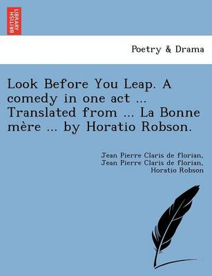 Look Before You Leap. a Comedy in One Act ... Translated from ... La Bonne Me Re ... by Horatio Robson.